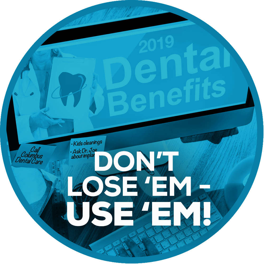 Don't Lose Your Dental Benefits - Use Them!